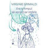 Era si timpul sa aprind iar stelele - Virginie Grimaldi, editura Univers