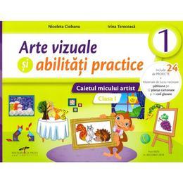 Arte vizuale si abilitati practice - Clasa 1 - Caiet - Nicoleta Ciobanu, Irina Terecoasa, editura Cd Press