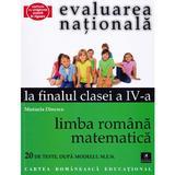 Evaluarea nationala la finalul clasei 4 - Limba romana, matematica - Manuela Dinescu, editura Cartea Romaneasca