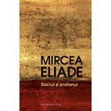 Sacrul si profanul - Mircea Eliade, editura Humanitas