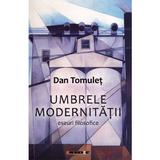 Umbrele modernitatii - Dan Tomulet, editura Eikon