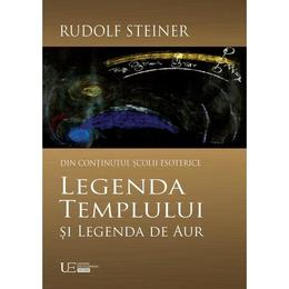 Legenda Templului si Legenda de Aur - Rudolf Steiner, editura Univers Enciclopedic