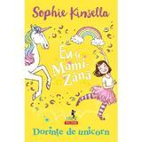 Eu si Mami-Zana: Dorinte de unicorn - Sophie Kinsella, editura Polirom