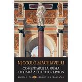 Comentarii la prima decada a lui Titus Livius - Niccolo Machiavelli, editura Humanitas
