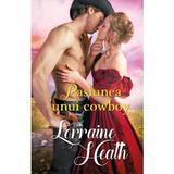 Pasiunea unui cowboy - Lorraine Heath, editura Alma