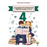 Culegere de matematica - Clasa 4 - Nicoleta Holban, editura Allegria