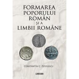 Formarea poporului roman si a limbii romane - Constantin C. Petolescu, editura Enciclopedica