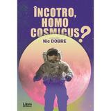 Incotro, homo cosmicus? - Nic Dobre, editura Libris Editorial
