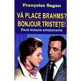 Va place Brahms? Bonjour, tristete! - Francoise Sagan, editura Orizonturi
