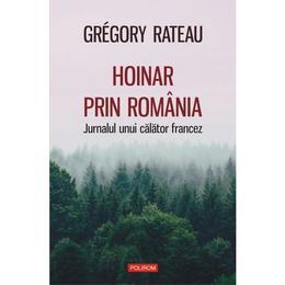 Hoinar prin Romania - Gregory Rateau, editura Polirom