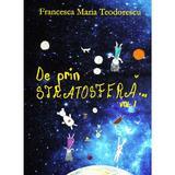 De prin stratosfera... Vol.1 - Francesca Maria Teodorescu, editura Smart Publishing