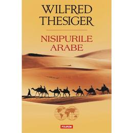 Nisipurile Arabe - Wilfred Thesiger, editura Polirom
