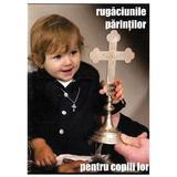 Rugaciunile parintilor pentru copiii lor, editura Icona