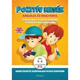 Pozitiv mesek angolul es magyarul. Gandirea pozitiva in povesti (englez-maghiar), editura Roland