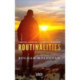 Routinalities - Bogdan Moldovan, editura Libris Editorial