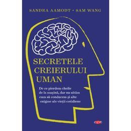 Secretele creierului uman - Sandra Aamodt, Sam Wang, editura Litera