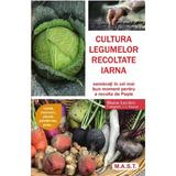 Cultura legumelor recoltate iarna - Blaise Leclerc, Jean-Jacques Raynal, editura Mast