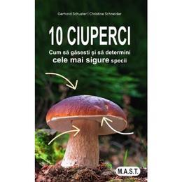 10 ciuperci - Gerhard Schuster, Christine Schneider, editura Mast