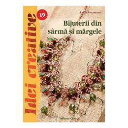 Bijuterii din sârmă şi mărgele, Ed. a III a - Idei creative 19 autor Latak Zsuzsanna