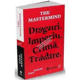 The Mastermind. Droguri. Imperiu. Crima. Tradare - Evan Ratliff, editura Publica