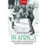 In Africa. Uimitoarele aventuri ale lui Stanley si Livingstone - Martin Dugard, editura Corint