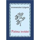 Patima invidiei - Ieromonahul Grigorie, editura Egumenita
