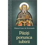 Paziti porunca iubirii - Sfantul Ioan de Kronstadt, editura Egumenita