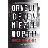 Orasul de la miezul noptii - Charlie Jane Anders, editura Nemira