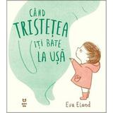 Cand tristetea iti bate la usa - Eva Eland, editura Pandora