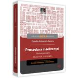Procedura insolventei. Partea generala. Practica judiciara - Claudia Antoanela Susanu, editura Universul Juridic