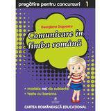 Comunicare in limba romana - Clasa 1 - Pregatire pentru concursuri - Georgiana Gogoescu, editura Cartea Romaneasca