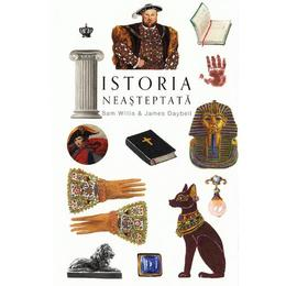Istoria neasteptata - Sam Willis, James Daybell, editura Baroque Books & Arts