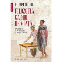 Filozofia ca mod de viata - Pierre Hadot, editura Humanitas
