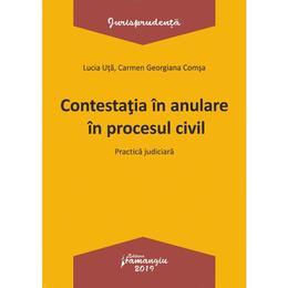 Contesatia in anulare in procesul civil. Practica judiciara - Lucia Uta, Carmen-Georgiana Comsa, editura Hamangiu