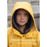 Nimeni nu e prea mic sa faca diferenta - Greta Thunberg, editura Seneca