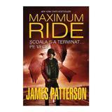Maximum Ride vol2: Scoala s-a terminat... pe veci! - James Patterson, editura Leda