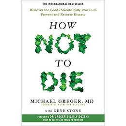 How Not To Die: Discover the foods scientifically proven to prevent and reverse disease autor Michael Greger editura Pan