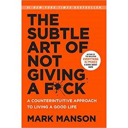 The Subtle Art of Not Giving a F*ck: A Counterintuitive Approach to Living a Good Life autor Mark Manson editura Harper Collins Paperbacks