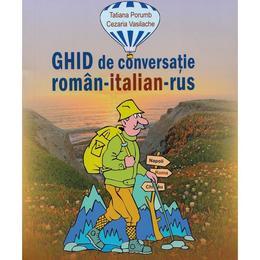Ghid de conversatie roman-italian-rus - Tatiana Porumb, Cezaria Vasilache, editura Epigraf