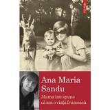Mama imi spune ca am o viata frumoasa - Ana Maria Sandu, editura Polirom