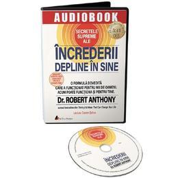 Audiobook. Secretele supreme ale increderii depline in sine - Robert Anthony, editura Act Si Politon