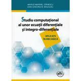 Studiu computational al unor ecuatii diferentiale si integro-diferentiale - Marius Marinel Stanescu, editura Universitaria Craiova