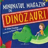 Minunatul magazin de dinozauri - John Condon, Steve Brown, editura Univers