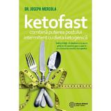 Ketofast. Combina puterea postului intermitent cu dieta ketogenetica - Dr. Joseph Mercola, editura Atman