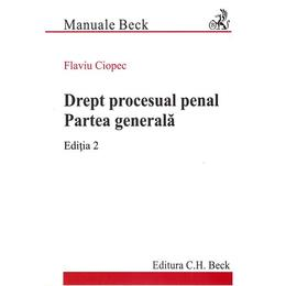 Drept procesual penal. Partea generala Ed.2 - Flaviu Ciopec, editura C.h. Beck