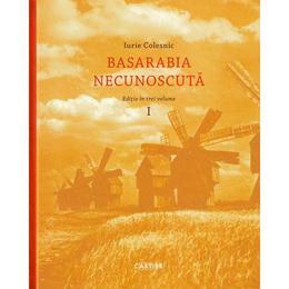 Basarabia necunoscuta Vol.1 - Iurie Colesnic, editura Cartier