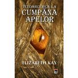 Intoarcere la Cumpana apelor - Elizabeth Kay, editura Rao