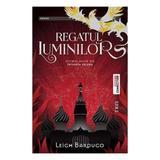 Regatul Luminilor - Leigh Bardugo, editura Trei