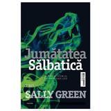 Jumatatea Salbatica - Sally Green, editura Trei