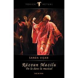 Razvan Mazilu. De la dans la musical - Sanda Visan, editura Curtea Veche